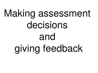 Making assessment decisions and  giving feedback