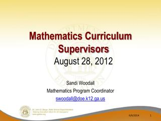 Mathematics Curriculum Supervisors August 28, 2012 Sandi Woodall Mathematics Program Coordinator swoodall@doe.k12.ga.us