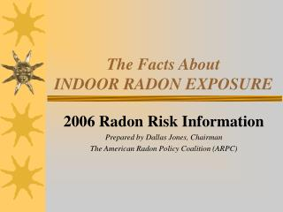 The Facts About  INDOOR RADON EXPOSURE