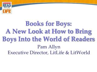 Books for Boys: A New Look at How to Bring Boys Into the World of Readers