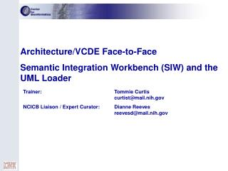 Architecture/VCDE Face-to-Face Semantic Integration Workbench (SIW) and the UML Loader