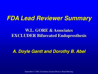 FDA Lead Reviewer Summary    W.L. GORE  Associates EXCLUDER Bifurcated Endoprosthesis    A. Doyle Gantt and Dorothy B. A