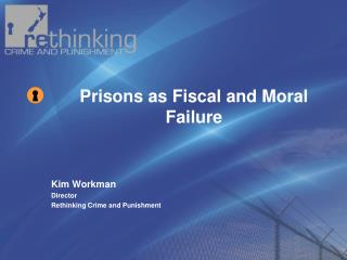 Kim Workman Director  Rethinking Crime and Punishment