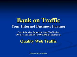 Bank on Traffic Your Internet Business Partner