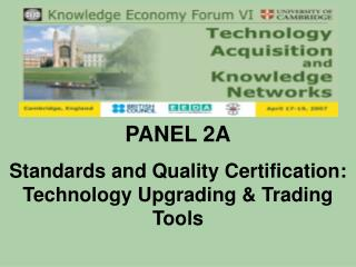PANEL 2A Standards and Quality Certification: Technology Upgrading & Trading Tools