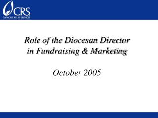 Role of the Diocesan Director  in Fundraising & Marketing  October 2005