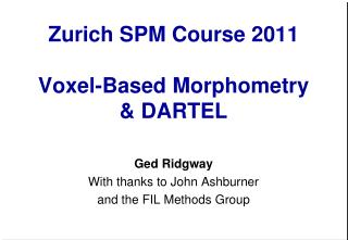 Zurich SPM Course 2011 Voxel-Based  Morphometry & DARTEL