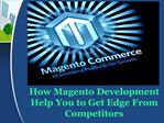 How Magento Development Help You to Get Edge From Competitors