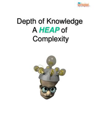 Depth of Knowledge A HEAP of   Complexity