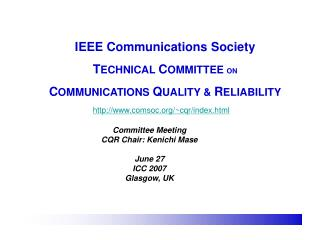 IEEE Communications Society T ECHNICAL  C OMMITTEE  ON C OMMUNICATIONS  Q UALITY &  R ELIABILITY