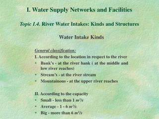 I. Water Supply Networks and Facilities  Topic I.4. River Water Intakes: Kinds and Structures