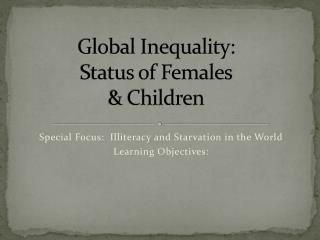 Global Inequality:   Status of Females  Children