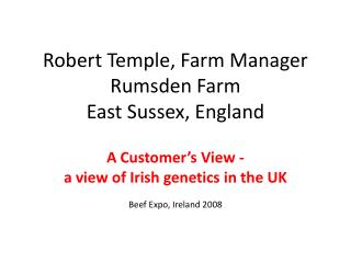Robert Temple, Farm Manager Rumsden Farm East Sussex, England