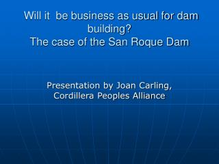 Will it  be business as usual for dam building  The case of the San Roque Dam