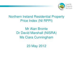 Northern Ireland Residential Property Price Index (NI RPPI)  Mr Alan Bronte Dr David Marshall (NISRA) Ms Ciara Cunningha