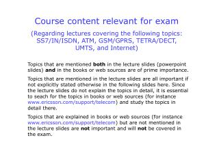 Course content relevant for exam (Regarding lectures covering the following topics: SS7/IN/ISDN, ATM, GSM/GPRS, TETRA/DE