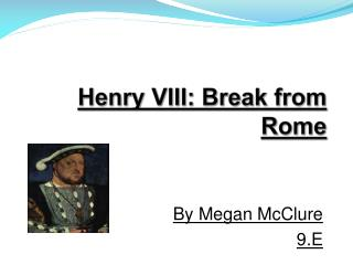 Henry VIII: Break from Rome