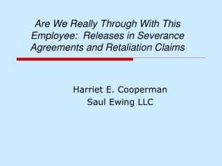 Are We Really Through With This Employee:  Releases in Severance Agreements and Retaliation Claims