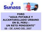 FORO  AGUA POTABLE Y ALCANTARILLADO URBANO EN EL PERU :  UN RETO PENDIENTE  08   DE JUNIO DEL 2007