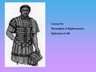 Lesson Six Breastplate of Righteousness Ephesians 6:14b