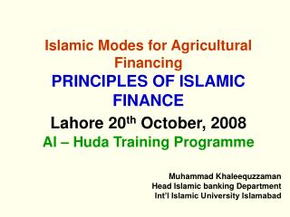 Islamic Modes for Agricultural Financing  PRINCIPLES OF ISLAMIC FINANCE  Lahore 20th October, 2008  Al   Huda Training P