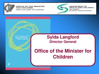 Sylda Langford Director General Office of the Minister for Children