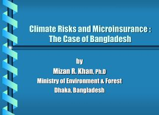 Climate Risks and Microinsurance : The Case of Bangladesh