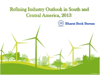 Refining Industry Outlook in South and Central America, 2013