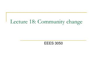 Lecture 18: Community change