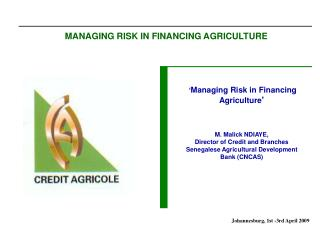 MANAGING RISK IN FINANCING AGRICULTURE
