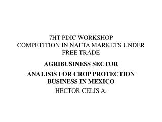 7HT PDIC WORKSHOP COMPETITION IN NAFTA MARKETS UNDER FREE TRADE  AGRIBUSINESS SECTOR