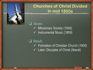Churches of Christ Divided  In mid 1800s