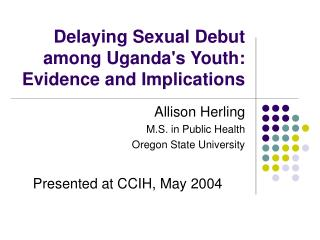 Delaying Sexual Debut among Uganda's Youth: Evidence and Implications
