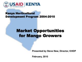 Kenya Horticultural  Development Program 2004-2010                Market Opportunities            for Mango Growers