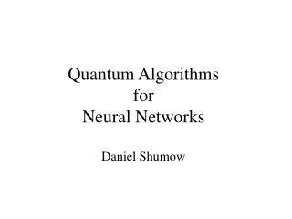 Quantum Algorithms for Neural Networks Daniel Shumow