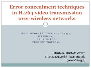 Error concealment techniques in H.264 video transmission over wireless networks