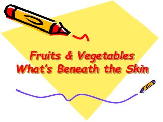 Fruits  Vegetables What s Beneath the Skin