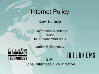 Internet Policy iLaw Eurasia eGovernance Academy Tallinn 13-17 December 2004 James X. Dempsey