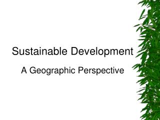 Sustainable Development  A Geographic Perspective