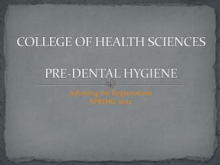 COLLEGE OF HEALTH SCIENCES PRE-DENTAL HYGIENE