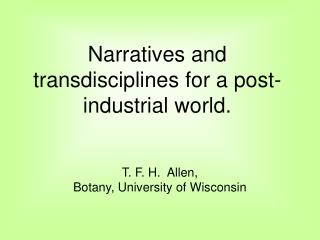 Narratives and transdisciplines for a post-industrial world.