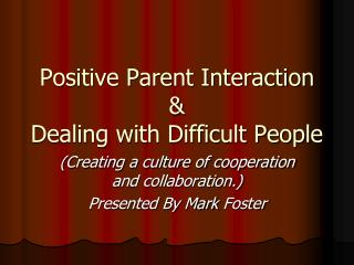 Positive Parent Interaction & Dealing with Difficult People