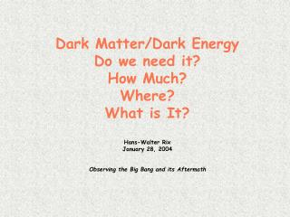 Dark Matter/Dark Energy Do we need it? How Much? Where? What is It? Hans-Walter Rix January 28, 2004 Observing the Big B