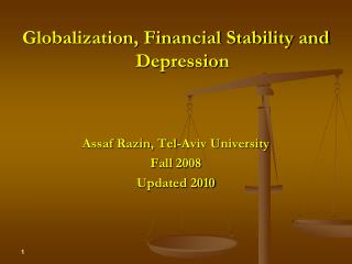 Globalization, Financial Stability and Depression Assaf Razin , Tel-Aviv University Fall 2008 Updated 2010