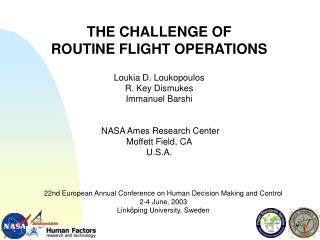 THE CHALLENGE OF  ROUTINE FLIGHT OPERATIONS  Loukia D. Loukopoulos R. Key Dismukes Immanuel Barshi    NASA Ames Research