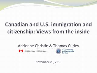 Canadian and U.S. immigration and citizenship: Views from the inside Adrienne Christie & Thomas Curley  November 23, 201