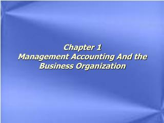 Chapter 1 Management Accounting And the Business Organization