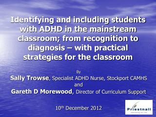 By Sally Trowse , Specialist ADHD Nurse, Stockport CAMHS and Gareth D Morewood ,  Director of Curriculum Support 10 th