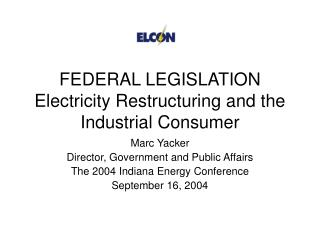 FEDERAL LEGISLATION Electricity Restructuring and the Industrial Consumer