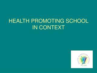 HEALTH PROMOTING SCHOOL IN CONTEXT